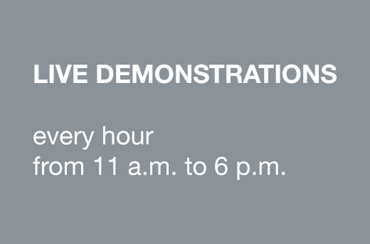 LIVE DEMONSTRATIONS - every hour from 11 a.m. to 6 p.m.
